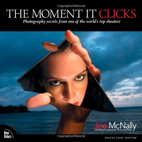 Joe Mcnally The Moment It Clicks Photography Secrets From One Of The World's Top S