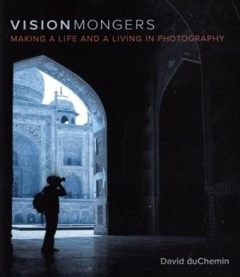 David Duchemin Visionmongers Making A Life And A Living In Photography