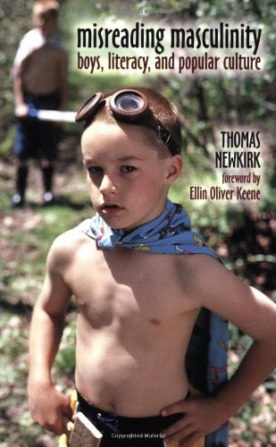 Thomas Newkirk Misreading Masculinity Boys Literacy And Popular Culture