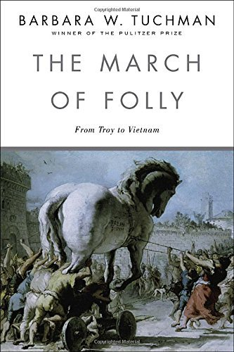 Barbara W. Tuchman The March Of Folly From Troy To Vietnam