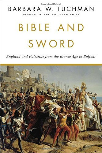 Barbara W. Tuchman Bible And Sword England And Palestine From The Bronze Age To Balf