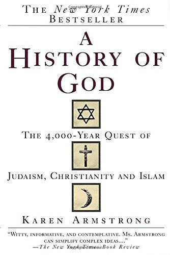 Karen Armstrong A History Of God The 4 000 Year Quest Of Judaism Christianity And