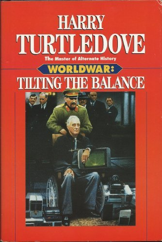 Harry Turtledove Tilting The Balance Worldwar Series Vol. 2