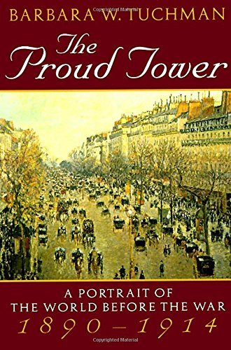 Barbara Wertheim Tuchman The Proud Tower A Portrait Of The World Before The War 1890 1914