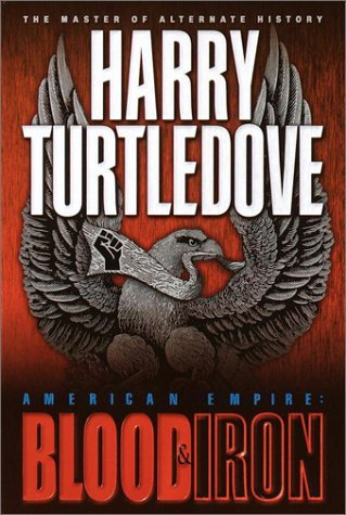 Harry Turtledove Blood & Iron American Empire