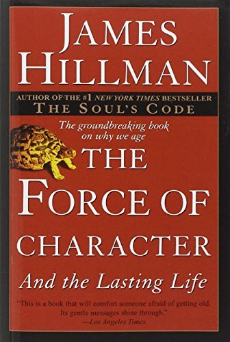 James Hillman The Force Of Character And The Lasting Life