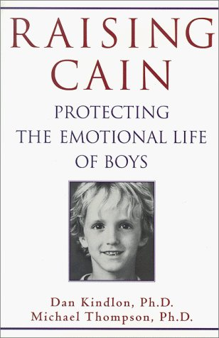 Daniel J. Kindlon Raising Cain Protecting The Emotional Life Of Boys
