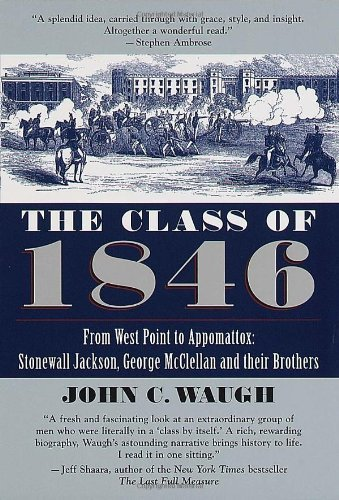 John C. Waugh The Class Of 1846 From West Point To Appomattox Stonewall Jackson