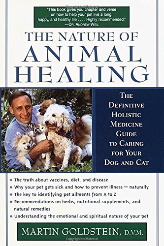 Martin Goldstein The Nature Of Animal Healing The Definitive Holistic Medicine Guide To Caring Revised