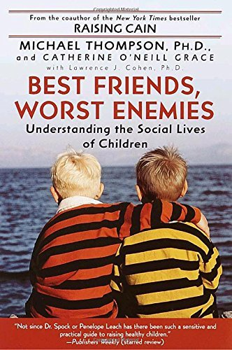 Michael Thompson Best Friends Worst Enemies Understanding The Social Lives Of Children