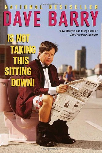 Dave Barry Dave Barry Is Not Taking This Sitting Down