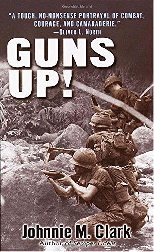 Johnnie Clark Guns Up! A Firsthand Account Of The Vietnam War Rev