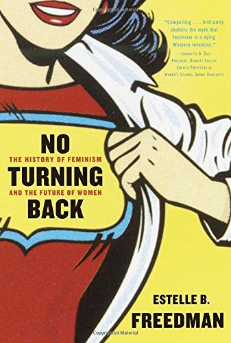 Estelle Freedman No Turning Back The History Of Feminism And The Future Of Women