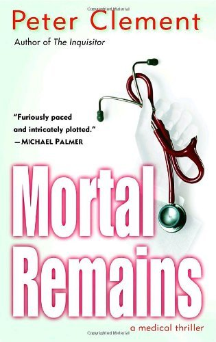 Peter Clement Mortal Remains A Medical Thriller
