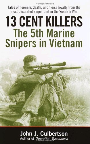 John Culbertson 13 Cent Killers The 5th Marine Snipers In Vietnam