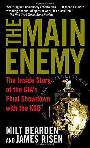 Milt Bearden The Main Enemy The Inside Story Of The Cia's Final Showdown With Revised