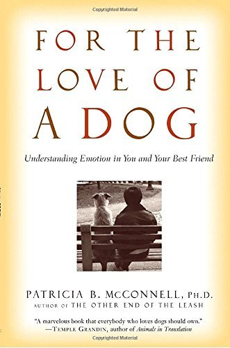 Patricia Mcconnell For The Love Of A Dog Understanding Emotion In You And Your Best Friend