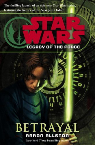 Aaron Allston Betrayal (star Wars Legacy Of The Force Book 1)