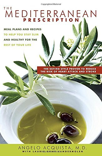 Angelo Acquista Mediterranean Prescription The Meal Plans And Recipes To Help You Stay Slim And