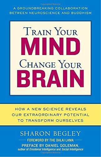 Sharon Begley Train Your Mind Change Your Brain How A New Science Reveals Our Extraordinary Poten