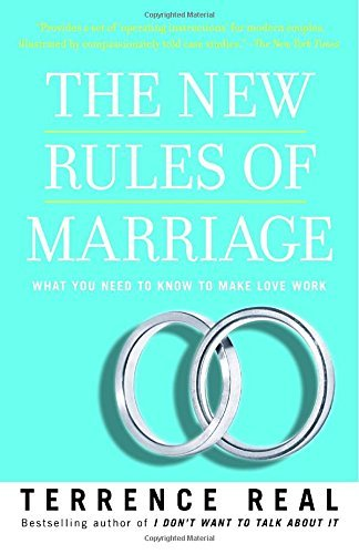 Terrence Real The New Rules Of Marriage What You Need To Know To Make Love Work