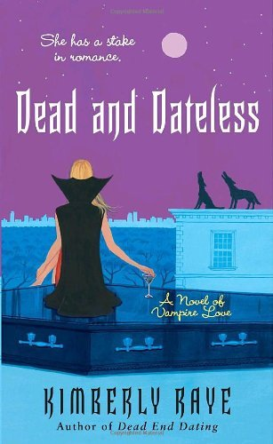 Kimberly Raye Dead And Dateless A Novel Of Vampire Love