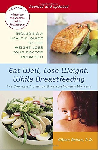 Eileen Behan Eat Well Lose Weight While Breastfeeding The Complete Nutrition Book For Nursing Mothers