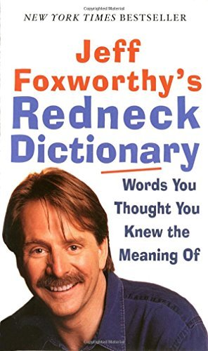 Jeff Foxworthy Jeff Foxworthy's Redneck Dictionary Words You Thought You Knew The Meaning Of
