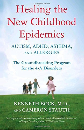Kenneth Bock Healing The New Childhood Epidemics Autism Adhd Asthma And Allergies The Groundbr