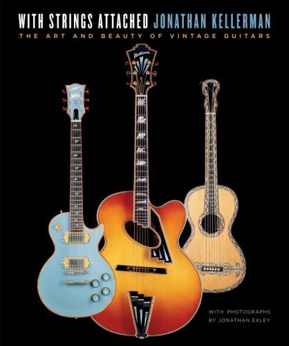 Jonathan Kellerman With Strings Attached The Art And Beauty Of Vintage Guitars