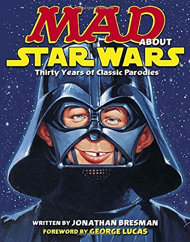 Jonathan Bresman Mad About Star Wars Thirty Years Of Classic Parodies