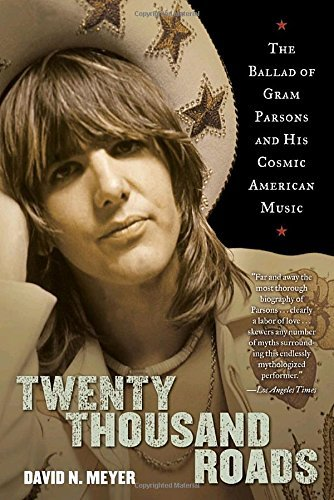 David Meyer Twenty Thousand Roads The Ballad Of Gram Parsons And His Cosmic America
