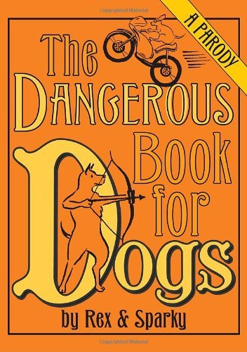 Joe Garden The Dangerous Book For Dogs A Parody By Rex And Sparky