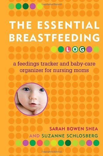 Sarah Bowen Shea The Essential Breastfeeding Log A Feedings Tracker And Baby Care Organizer For Nu