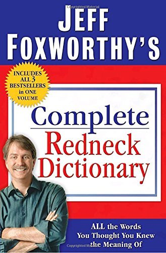 Jeff Foxworthy Jeff Foxworthy's Complete Redneck Dictionary All The Words You Thought You Knew The Meaning Of