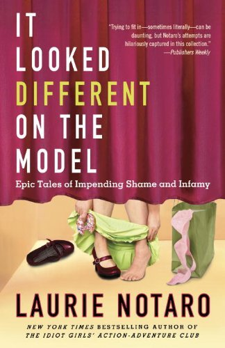 Laurie Notaro It Looked Different On The Model Epic Tales Of Impending Shame And Infamy