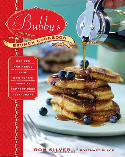 Ron Silver Bubby's Brunch Cookbook Recipes And Menus From New York's Favorite Comfor