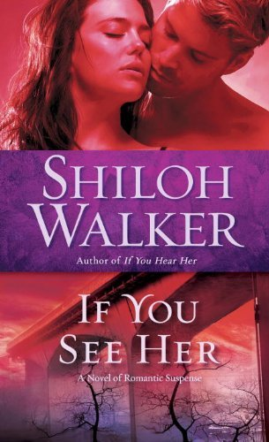 Shiloh Walker If You See Her A Novel Of Romantic Suspense