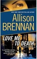Allison Brennan Love Me To Death A Novel Of Suspense