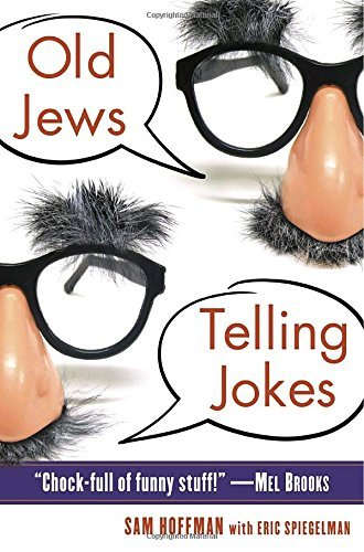 Sam Hoffman Old Jews Telling Jokes 5 000 Years Of Funny Bits And Not So Kosher Laugh