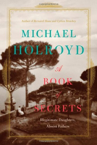 Michael Holroyd A Book Of Secrets Illegitimate Daughters Absent Fathers