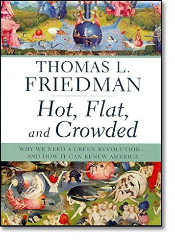 Thomas L. Friedman Hot Flat And Crowded Why We Need A Green Revolution And How It Can Re