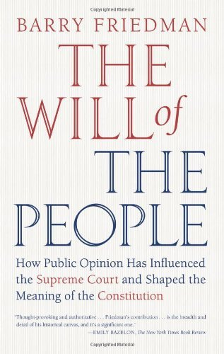 Barry Friedman Will Of The People The How Public Opinion Has Influenced The Supreme Cou