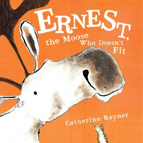 Catherine Rayner Ernest The Moose Who Doesn't Fit