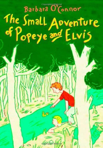 Barbara O'connor The Small Adventure Of Popeye And Elvis