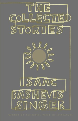 Isaac Bashevis Singer The Collected Stories Of Isaac Bashevis Singer