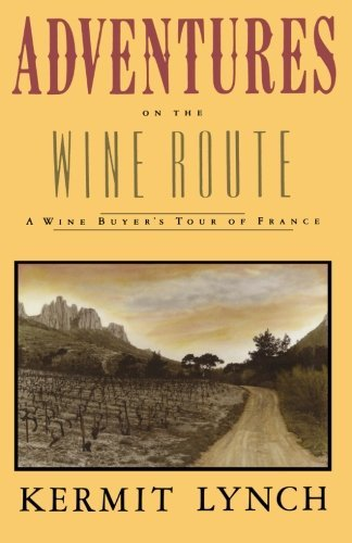 Kermit Lynch Adventures On The Wine Route A Wine Buyer's Tour Of France