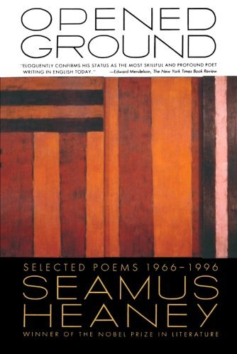 Seamus Heaney Opened Ground Selected Poems 1966 1996