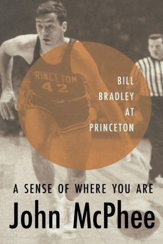 John Mcphee A Sense Of Where You Are Bill Bradley At Princeton Revised