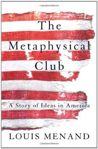 Louis Menand The Metaphysical Club A Story Of Ideas In America